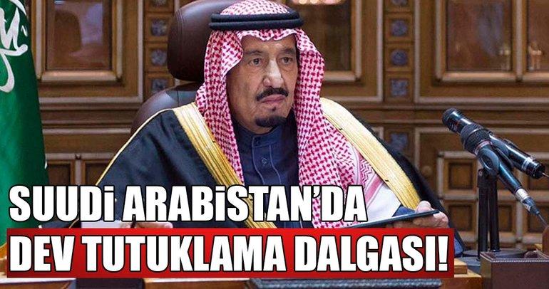Suudi Arabistan'da dev tutuklama dalgası!