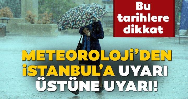 Meteoroloji'den İstanbul'a son dakika sağanak yağış ve hava durumu uyarıları gelmeye devam ediyor! Bu tarihlere dikkat