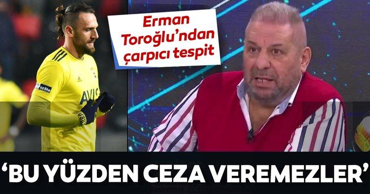 Erman Toroğlu: 4 büyük kulübün hiçbir oyuncusuna bu yüzden ceza veremezler