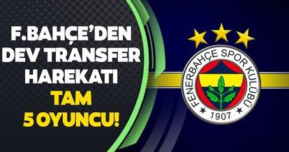 Fenerbahçe'den dev transfer harekatı! Tam 5 oyuncu
