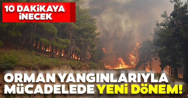 Orman yangınlarıyla mücadele yeni dönem! O süre 10 dakikaya inecek