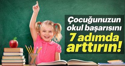 Çocuğunuzun okul başarısını 7 adımda arttırın!