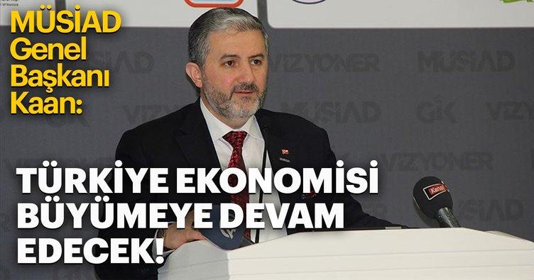 MÜSİAD Genel Başkanı Kaan: Türkiye ekonomisi büyümeye devam edecek
