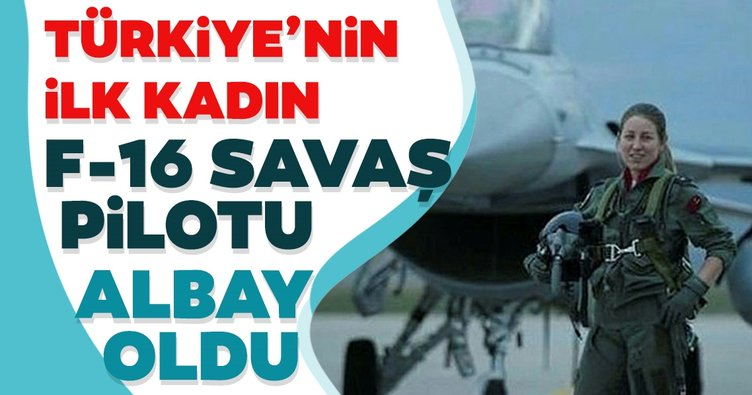 Türkiye'nin ilk kadın F-16 pilotu albay oldu