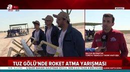 Tuz Gölü'ndeki Alçak İrtifa ve Yüksek İrfifa için yapılan roket yarışları nefes kesti!