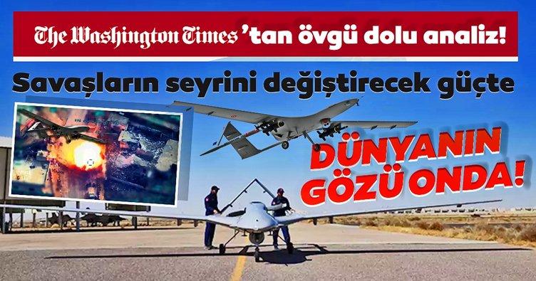 SON DAKİKA! Washington Times'tan övgü dolu analiz! Türk SİHA'ları çığır açıyor…