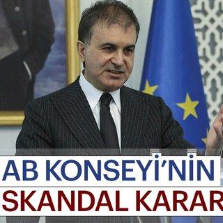 AB Bakanı Ömer Çelik'ten AB Konseyi'nin skandal kararına tepki