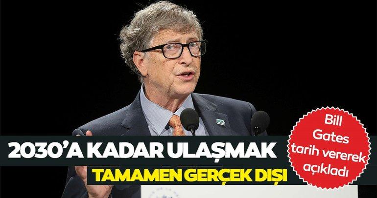 Bill Gates'ten çarpıcı açıklama: 2030'a kadar ulaşmak tamamen gerçek dışı...