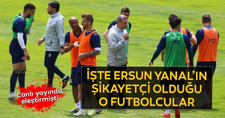 Fenerbahçe Teknik Direktörü Ersun Yanal o futbolculardan şikayetçi