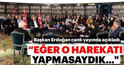 Başkan Erdoğan: Eğer o harekatı yapmasaydık