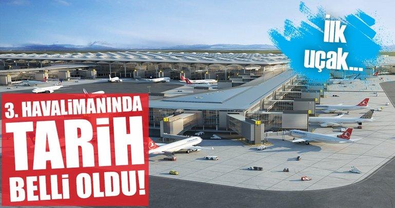 3. Havalimanına ilk uçağın ne zaman ineceği belli oldu!