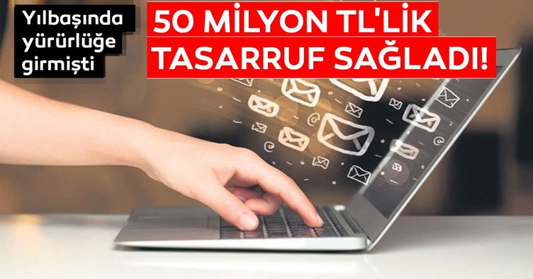 E-tebligat sistemi ile 4 ayda 50 milyon TL'lik tasarruf sağlandı
