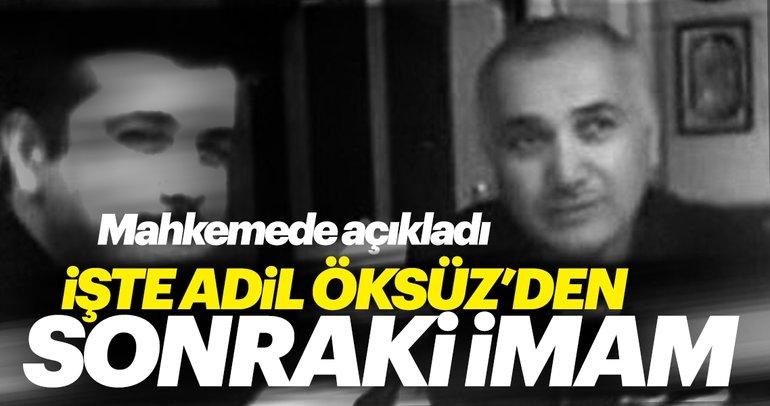 Adil Öksüz'den sonraki örgüt imamını mahkemede açıkladı
