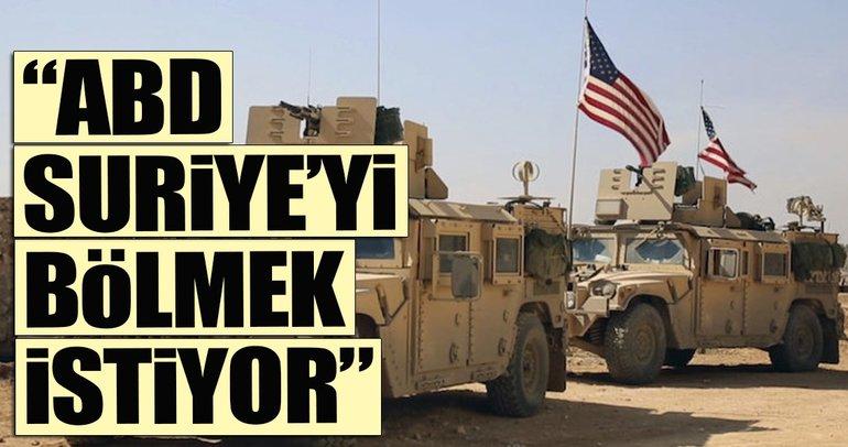 ABD Suriye'yi bölmek istiyor