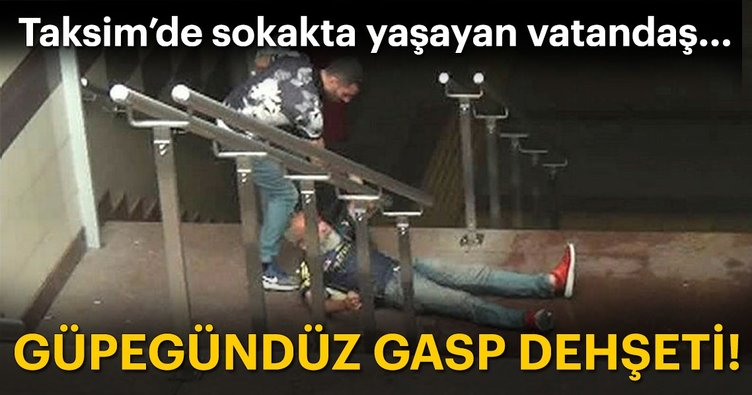 Taksim'de güpegündüz gasp dehşeti kamerada