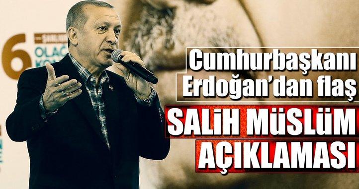Cumhurbaşkanı Erdoğan'dan Salih Müslüm açıklaması