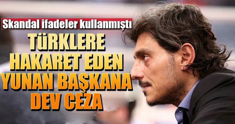 Türklere hakaret eden Yunan başkana dev ceza!