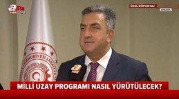 Türkiye Uzay Ajansı Başkanı Serdar Hüseyin Yıldırım'dan A Haber'e çarpıcı açıklama