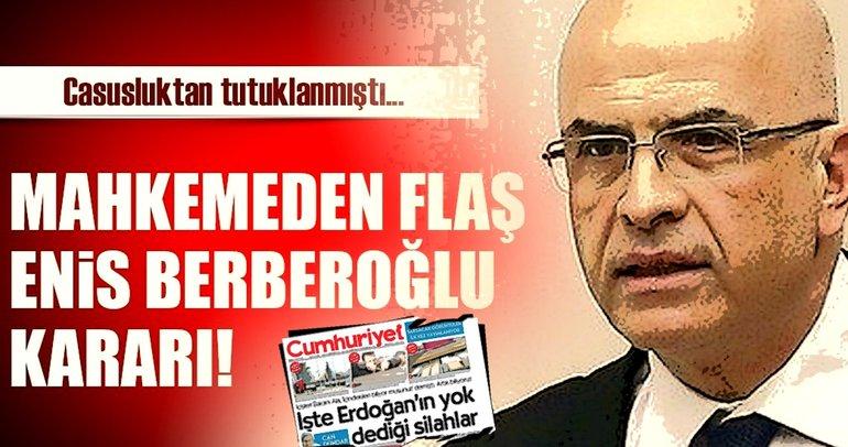 Son Dakika Haberi: Mahkemeden flaş Enis Berberoğlu kararı