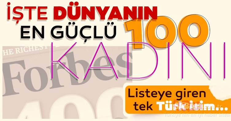 Forbes dergisi 2018'in en güçlü 100 kadınını açıkladı! Türkiye'den bir isim listede...
