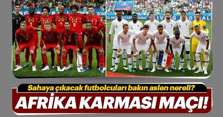 Fransa - Belçika maçı değil; Afrika Karması maçı!