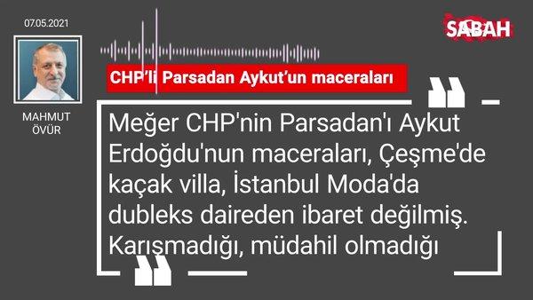 Mahmut Övür   CHP'li Parsadan Aykut'un maceraları