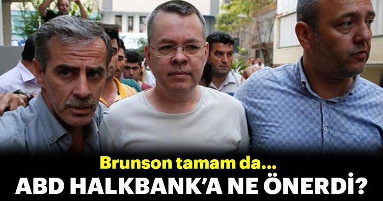 Brunson tamam da ABD, Halkbank'a ne önerdi peki!