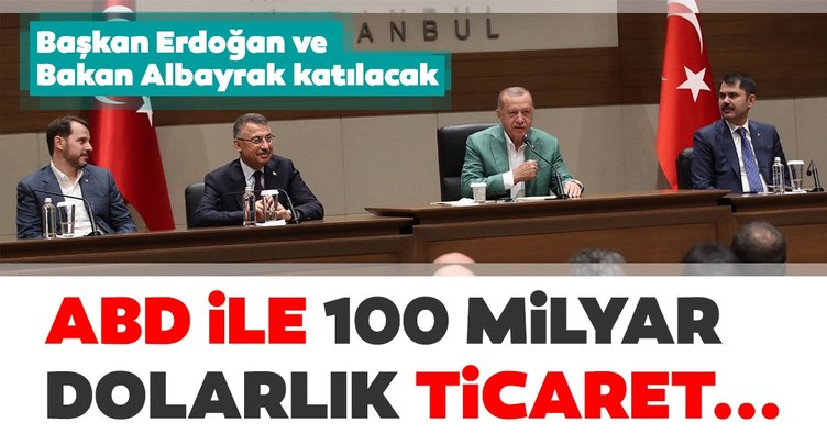 Başkan Erdoğan ve Bakan Albayrak katılacak! ABD ile 100 milyar dolarlık ticaret...