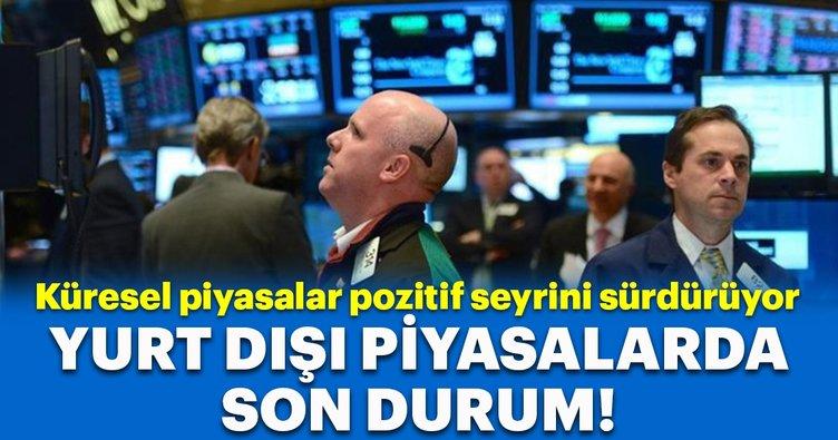 Küresel piyasalar pozitif seyrini sürdürüyor! İşte yurt dışı piyasalar son durum!