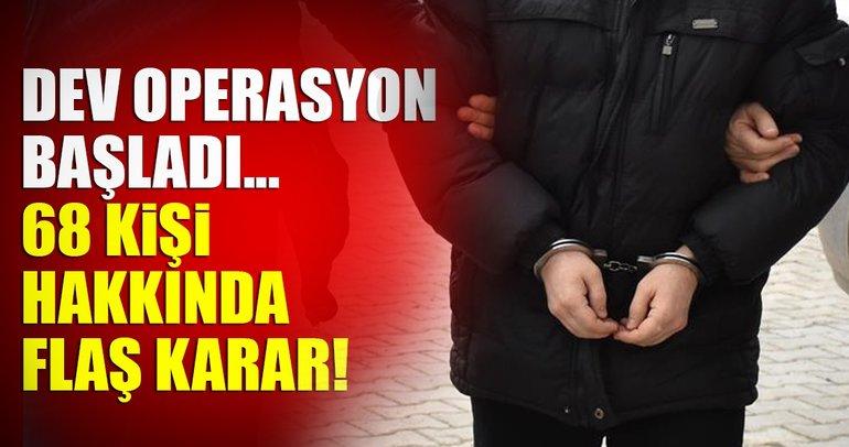 Son dakika haberi: Dev FETÖ operasyonu! 68 kişi hakkında gözaltı kararı
