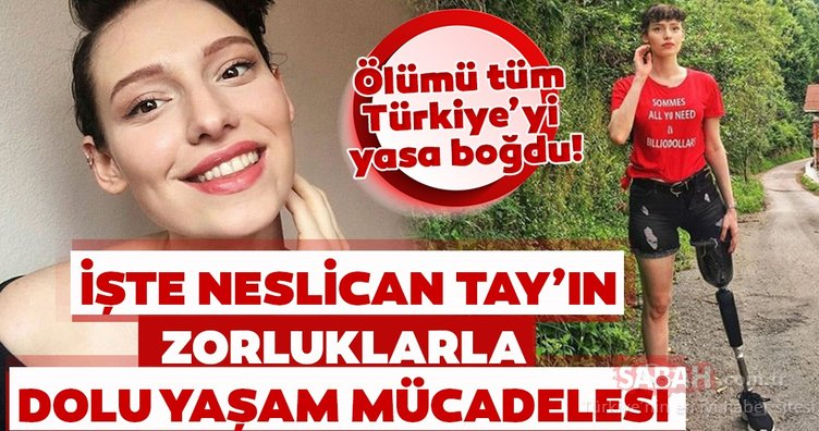 Ölümü tüm Türkiye'yi yasa boğdu! İşte Neslican Tay'ın zorluklarla dolu yaşam mücadelesi