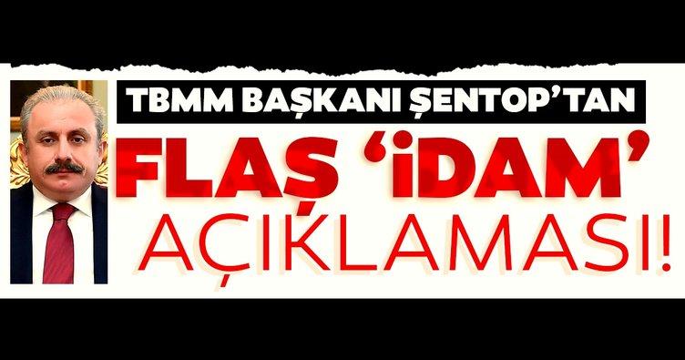 Son dakika haberi: TBMM Başkanı Şentop'tan flaş 'idam' açıklaması