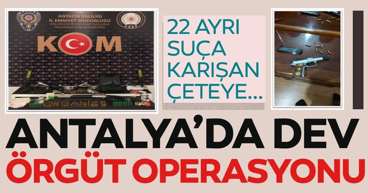 Sabıkaları çok kabarıktı! Antalya'da dev örgüt operasyonu