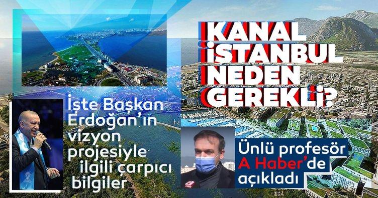 Son dakika haberi: Kanal İstanbul neden gerekli? Ünlü profesör A Haber'de açıkladı