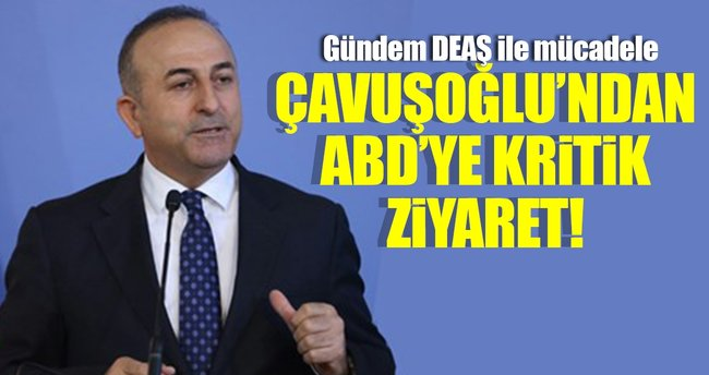 Dışişleri Bakanı Mevlüt Çavuşoğlu'ndan ABD'ye kritik ziyaret!