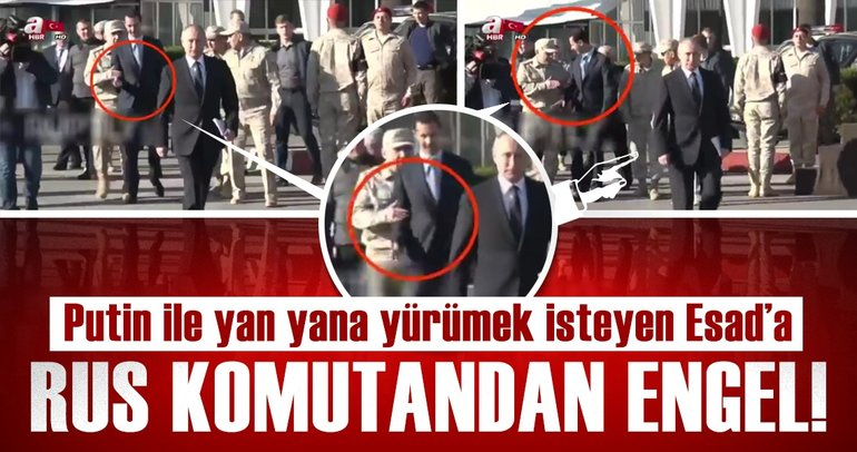 Putin ile yan yana yürümek isteyen Esad'a Rus komutandan engel