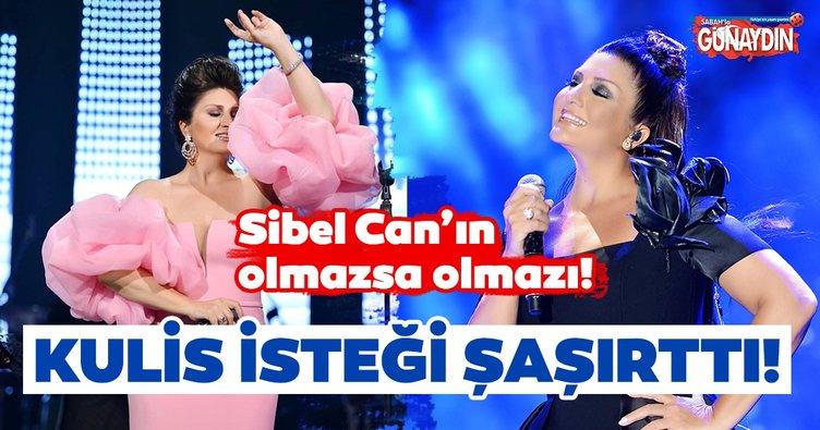 Sibel Can'ın olmazsa olmazı! Sibel Can kulis isteği ile şaşırttı!