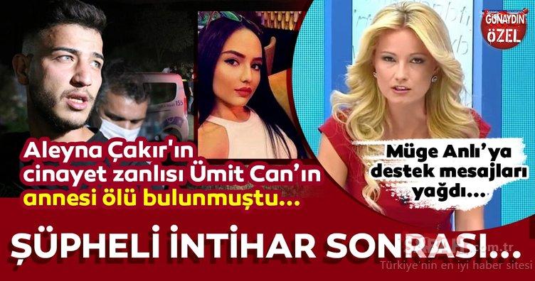Aleyna Çakır'ın cinayet zanlısı Ümit Can Uygun'un annesi ölü bulunmuştu... Katil zanlısı Ümit Can'ın şovuna kimse kanmadı! Sosyal medyada Müge Anlı'ya destek yağdı!