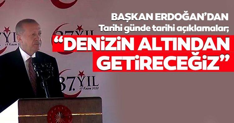 Son dakika haberi... Başkan Erdoğan müjdeyi verdi: Denizin altından getiriyoruz