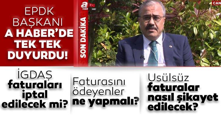 Son dakika! EPDK Başkanı'ndan A Haber'de flaş açıklamalar: İGDAŞ'ın usülsüz doğalgaz faturaları iptal edilecek mi?