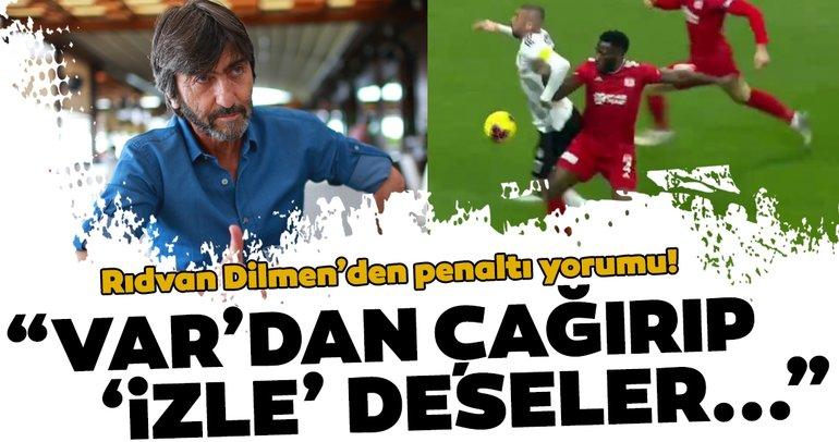 Rıdvan Dilmen Beşiktaş - Sivasspor maçını yorumladı! Burak Yılmaz'ın pozisyonu...