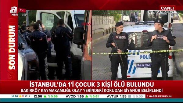 İstanbul Bakırköy'de siyanür dehşeti... 1'çocuk 3 kişinin cesedinin bulunduğu evde siyanür kokusu! (15 Kasım 2019 Cuma)