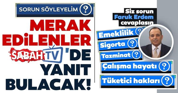 Merak edilen sorular SABAH TV'de yanıt bulacak! Faruk Erdem ile 'Sorun Söyleyelim' başlıyor
