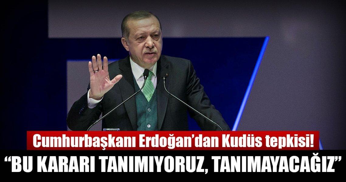 Cumhurbaşkanı Erdoğan: Bu kararı tanımıyoruz, tanımayacağız