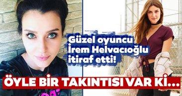 Sen Anlat Karadeniz'in Nefes'i İrem Helvacıoğlu itiraf etti! İrem Helvacıoğlu'nun öyle bir takıntısı var ki...