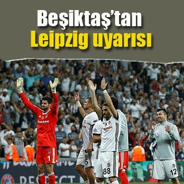 Beşiktaş'tan Leipzig uyarısı