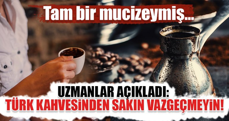 Tam bir mucizeymiş! Uzmanlar uyarıyor: Türk kahvesinden sakın vazgeçmeyin...