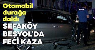 Sefaköy Beşyol'da feci kaza