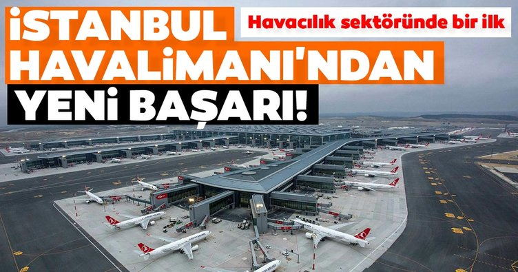 Havacılık sektöründe bir ilk! İstanbul Havalimanı'ndan yeni başarı