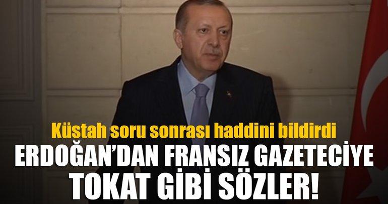 Cumhurbaşkanı Erdoğan'dan Fransız Gazeteciye tokat gibi sözler